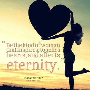 10754-be-the-kind-of-woman-that-inspires-touches-hearts-and-affects