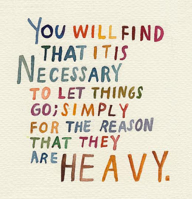 You-will-find-that-it-is-necessary-to-let-things-go-simply-for-the-reason-that-they-are-heavy